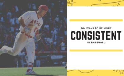 50+ Ways To Be More Consistent In Baseball