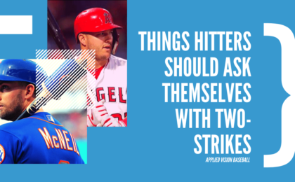 Things Hitters Should Ask Themselves With Two-Strikes