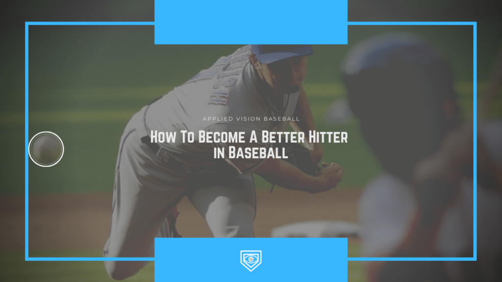 How To Become A Better Hitter in Baseball