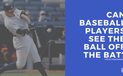 Can Baseball Players See The Ball Off The Bat?