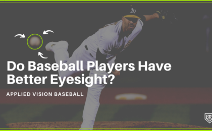 Do Baseball Players Have Better Eyesight and Vision?