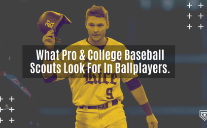 What Pro & College Baseball Scouts Look For In Ballplayers